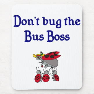 Don't Bug the Bus Boss mousepad