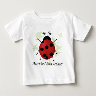 Don't bug the Lady T Shirt