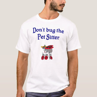 Don't Bug the Pet Sitter T-Shirt