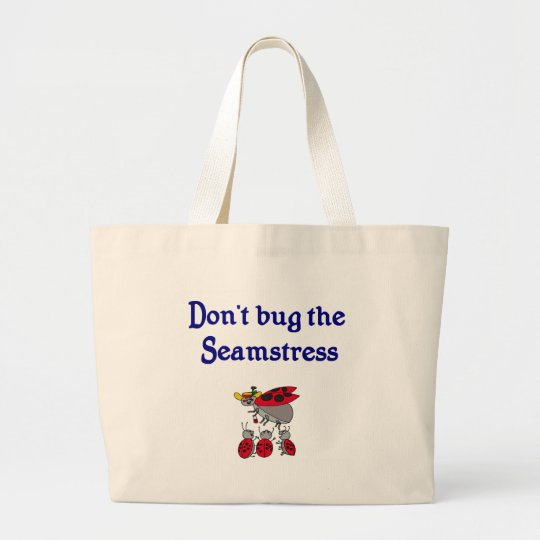 Don't bug the Seamstress Tote Bag