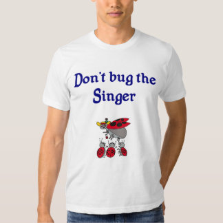 Don't bug the Singer T-shirt