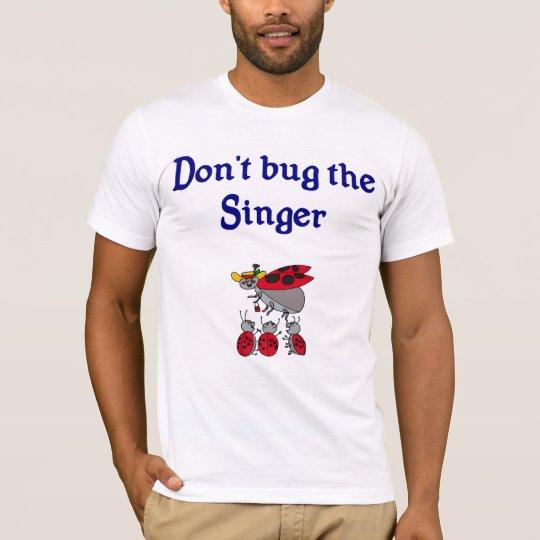 Don't bug the Singer T-shirt