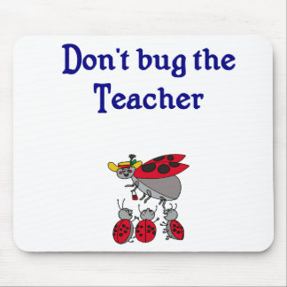 Don't Bug the Teacher Mouse Pad