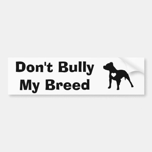 Don't Bully My Breed Bumper Sticker