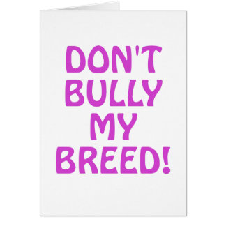 Dont Bully My Breed Greeting Card