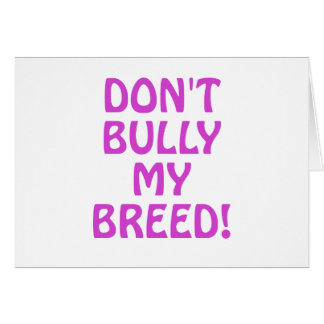 Dont Bully My Breed Greeting Cards