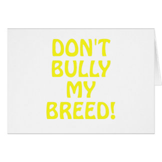 Dont Bully My Breed Card