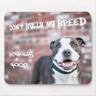 """""""Don't Bully My Breed"""" Pit Bull Mousepad"""