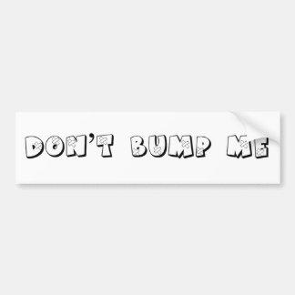 Don't Bump Me Bumper Sticker