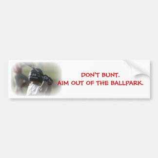 DON'T BUNT. AIM OUT OF THE BALLPARK. CAR BUMPER STICKER