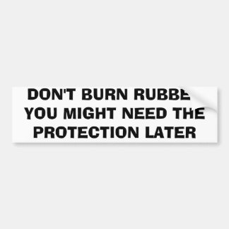 Don't burn rubber, you might need the protection car bumper sticker