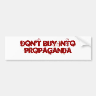 Don't Buy IntoPROPAGANDA Bumper Sticker