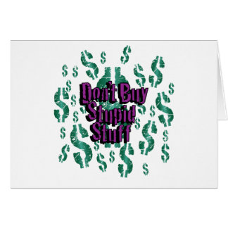 Don't Buy Stupid Stuff Greeting Card