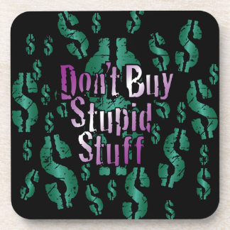 Don't Buy Stupid Stuff! on Black Beverage Coaster