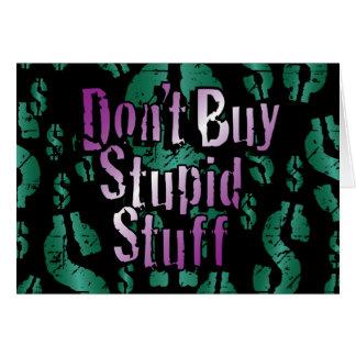 Don't Buy Stupid Stuff! on Black Greeting Card