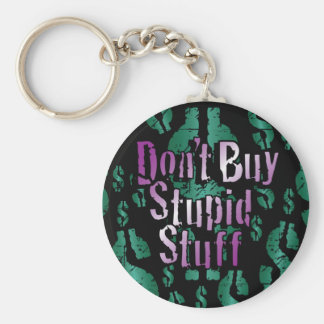 Don't Buy Stupid Stuff! on Black Keychain
