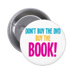 Don't Buy The DVD, Buy The Book Pinback Button