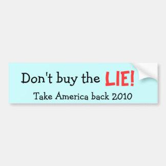 Don't buy the LIE! Take America back 2010 Bumper Sticker