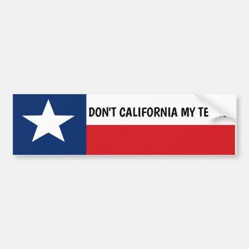 Dont California My Texas Bumper Sticker