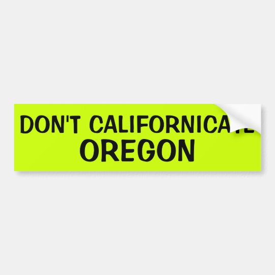 Dont californicate oregon bumper sticker