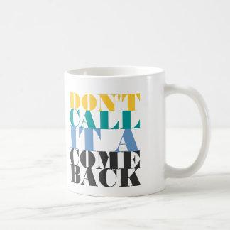 Don't call it a comeback coffee mug