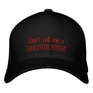 Don't call me a GHOSTBUSTER! Embroidered Baseball Cap