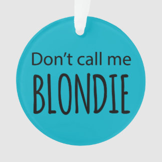 Don't Call Me Blondie Ornament