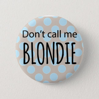 Don't Call Me Blondie Pinback Button