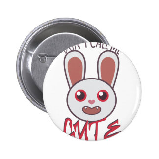 Dont Call Me Cute Pinback Button