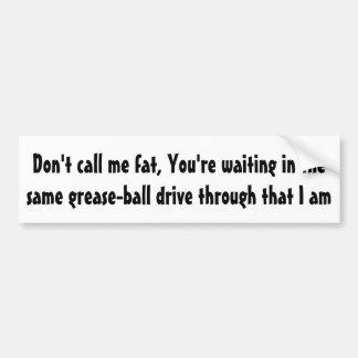 Don't call me fat ... bumper sticker