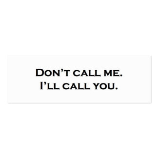 Don't call me. I'll call you. Business Cards