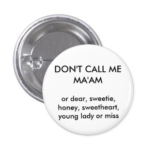 DON'T CALL ME MA'AM PINBACK BUTTON