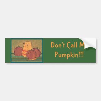 Don't Call Me Pumpkin! Bumper Sticker