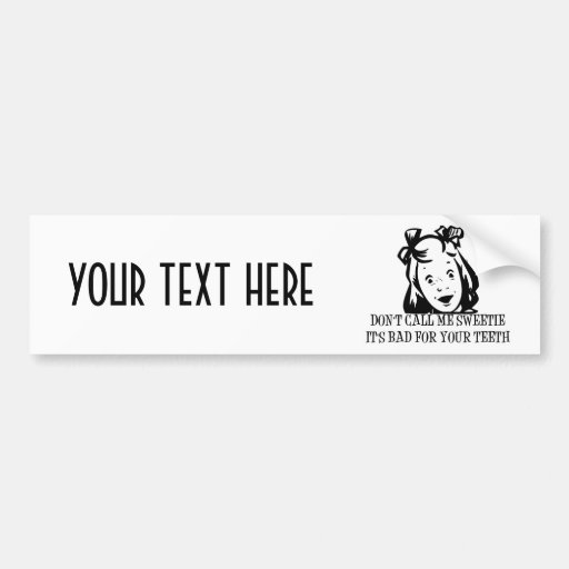 Dont Call Me Sweetie - It's Bad For Your Teeth Bumper Sticker
