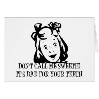 Dont Call Me Sweetie - It's Bad For Your Teeth Greeting Cards