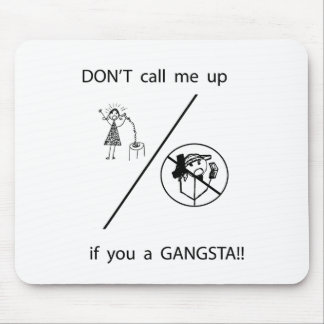 DON'T call me up if you a GANGSTA! Mouse Pad