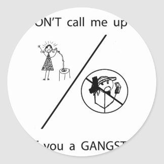 DON'T call me up if you a GANGSTA! Stickers