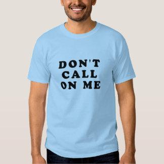 Don't Call On Me Tee Shirt