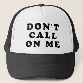 Don't Call On Me Trucker Hat