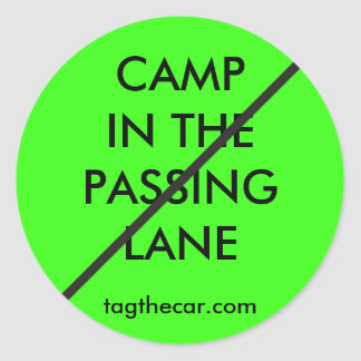Don't Camp in the Passing Lane Classic Round Sticker