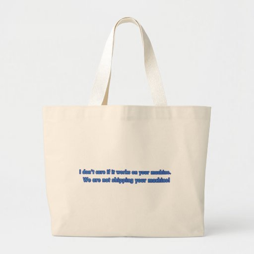 Don't Care If It Works On Your Machine Large Tote Bag