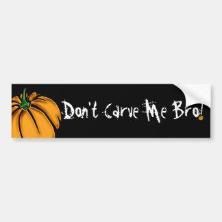Don't Carve Me Bro! Bumper Stickers