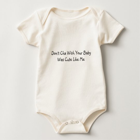 Don't Cha Wish Your Baby Was Cute Like Me Baby Bodysuit