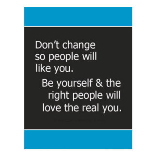 DONT CHANGE FOR OTHER PEOPLE RIGHT LIKE YOU QUOTES POSTCARD