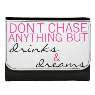 Don't Chase Anything But Drinks & Dreams Wallet