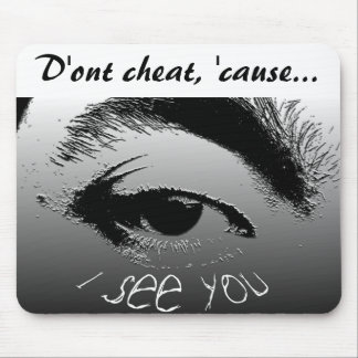 D'ont cheat, 'cause... mouse pad