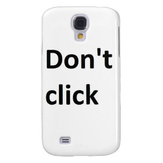 don't click samsung s4 case