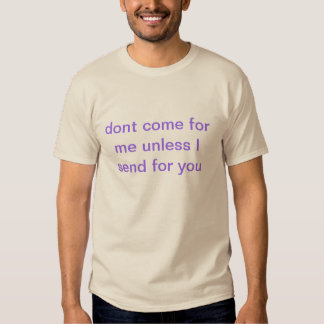 don't come for me T-Shirt