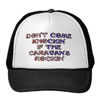 Don't come knockin' of the caravan's rockin' trucker hat