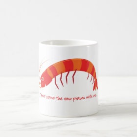 'Don't come the raw prawn with me!' Coffee Mug